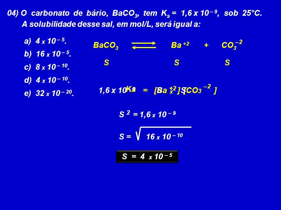 BaCO3 Ba +2 + CO3 1,6 x 10 – 9 [Ba ] S = 4 x 10 – 5